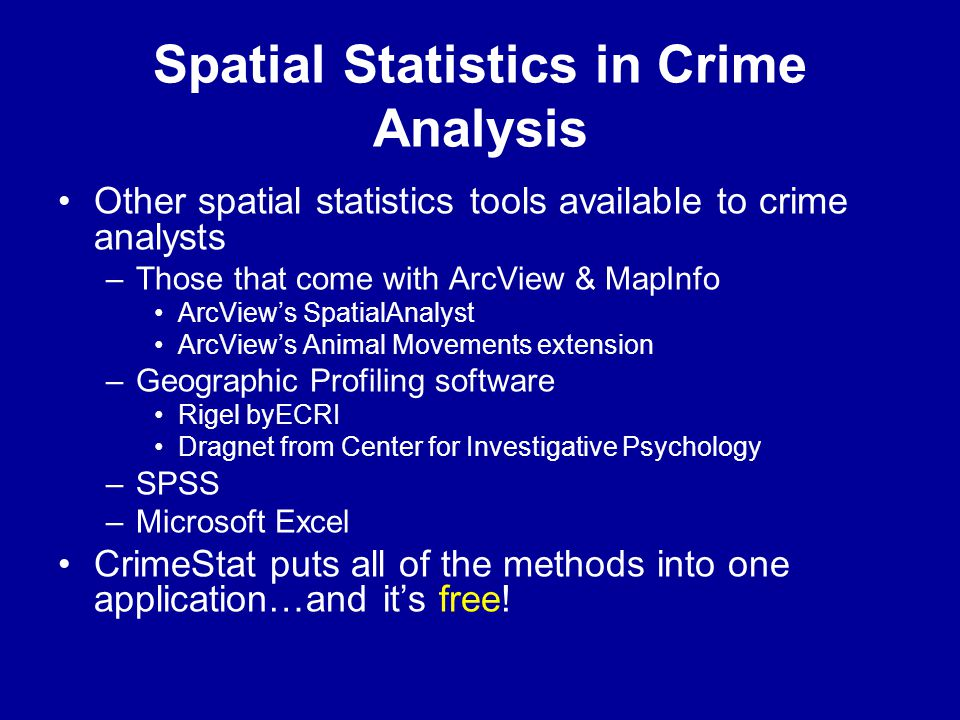 Spatial Statistics in Crime Analysis •Other spatial statistics tools available to crime analysts –Those that come with ArcView & MapInfo •ArcView's Sp