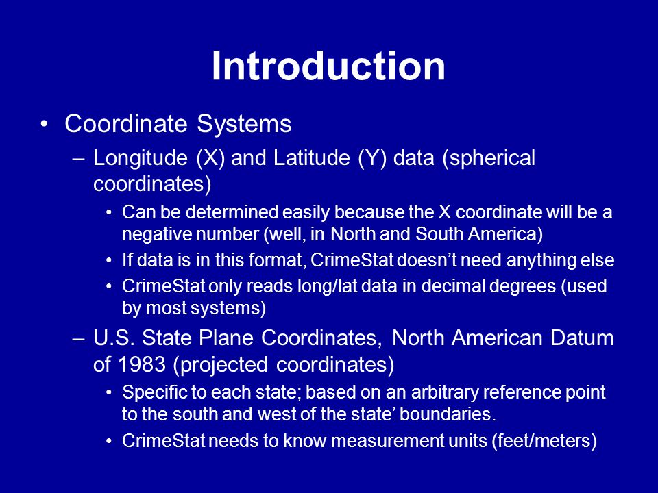 Introduction •Coordinate Systems –Longitude (X) and Latitude (Y) data (spherical coordinates) •Can be determined easily because the X coordinate will