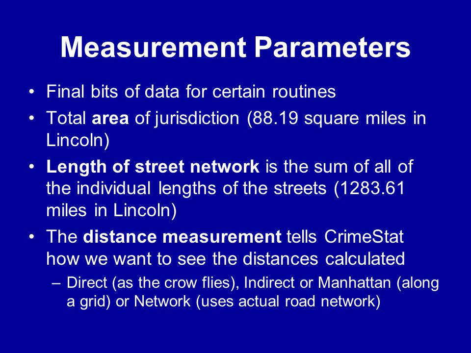 Measurement Parameters •Final bits of data for certain routines •Total area of jurisdiction (88.19 square miles in Lincoln) •Length of street network