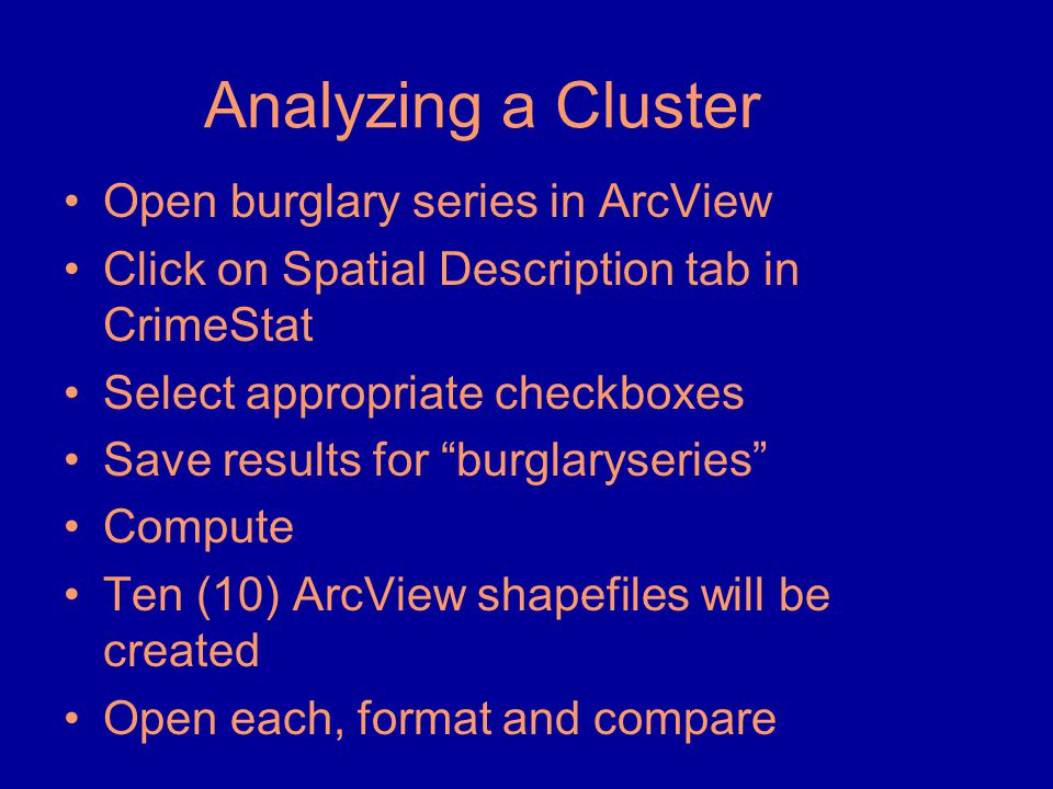 """Analyzing a Cluster •Open burglary series in ArcView •Click on Spatial Description tab in CrimeStat •Select appropriate checkboxes •Save results for """""""