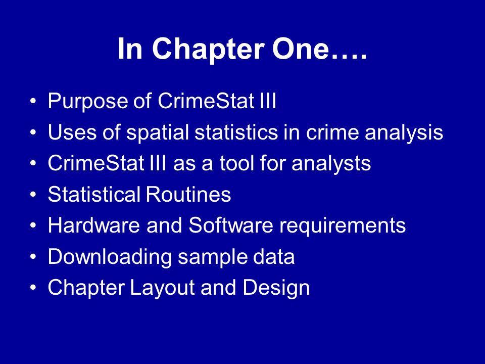 In Chapter One…. •Purpose of CrimeStat III •Uses of spatial statistics in crime analysis •CrimeStat III as a tool for analysts •Statistical Routines •