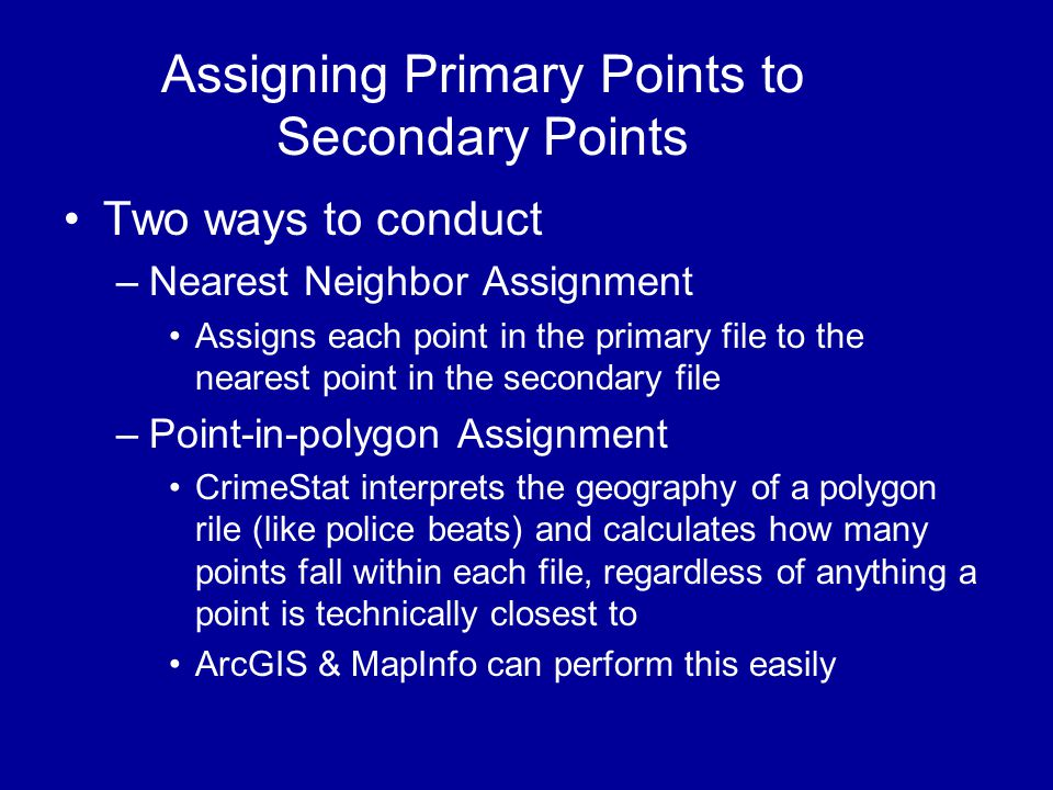 Assigning Primary Points to Secondary Points •Two ways to conduct –Nearest Neighbor Assignment •Assigns each point in the primary file to the nearest