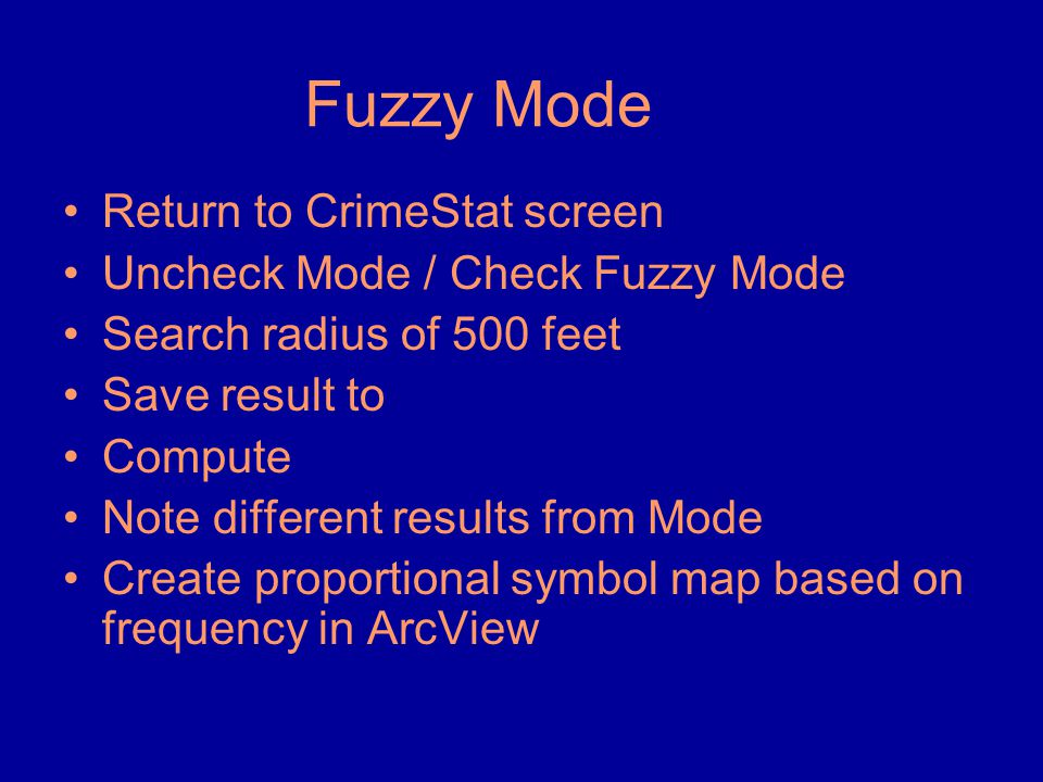 Fuzzy Mode •Return to CrimeStat screen •Uncheck Mode / Check Fuzzy Mode •Search radius of 500 feet •Save result to •Compute •Note different results fr