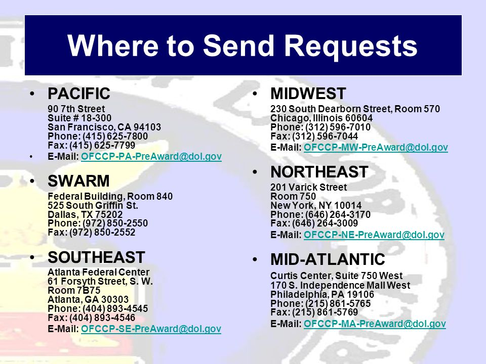 Where to Send Requests •PACIFIC 90 7th Street Suite # 18-300 San Francisco, CA 94103 Phone: (415) 625-7800 Fax: (415) 625-7799 •E-Mail: OFCCP-PA-PreAw