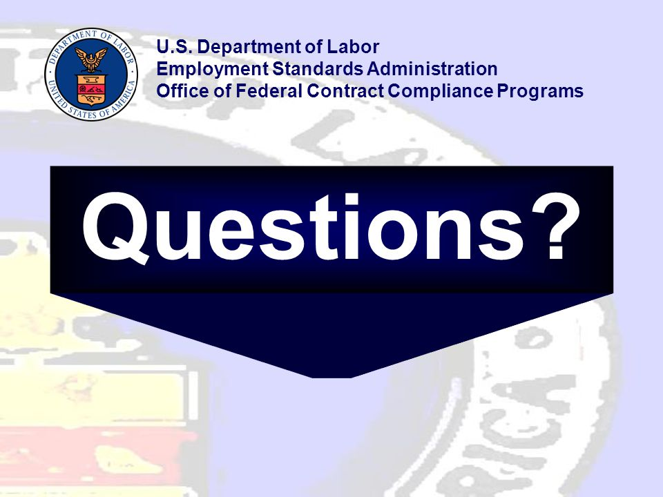 Questions? U.S. Department of Labor Employment Standards Administration Office of Federal Contract Compliance Programs