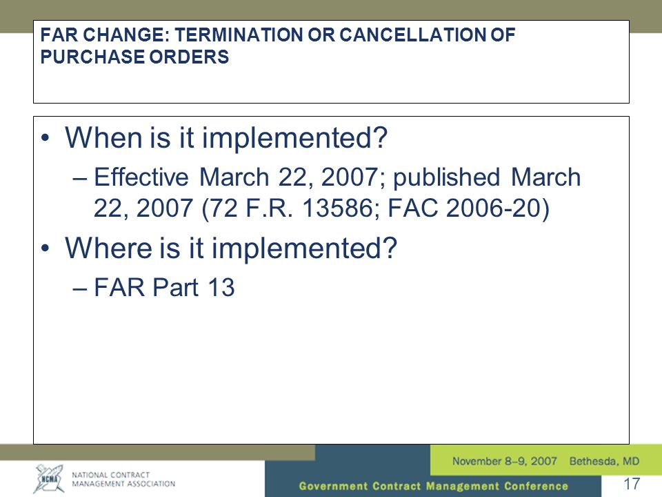 17 FAR CHANGE: TERMINATION OR CANCELLATION OF PURCHASE ORDERS •When is it implemented.