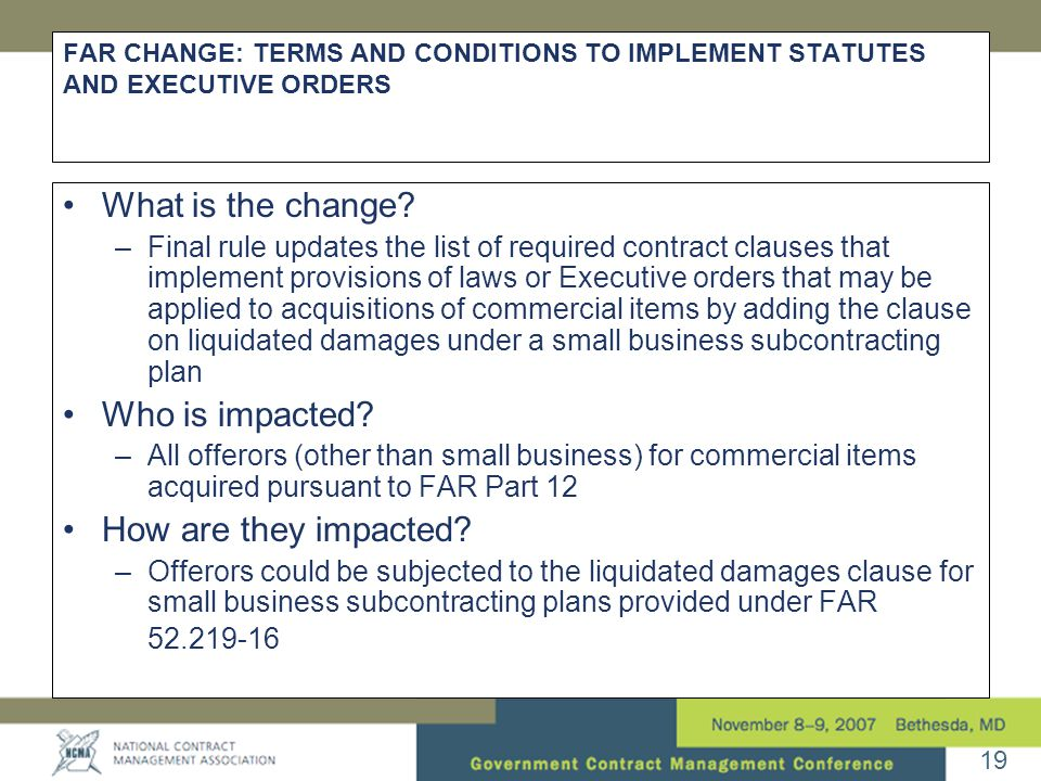 19 FAR CHANGE: TERMS AND CONDITIONS TO IMPLEMENT STATUTES AND EXECUTIVE ORDERS •What is the change.