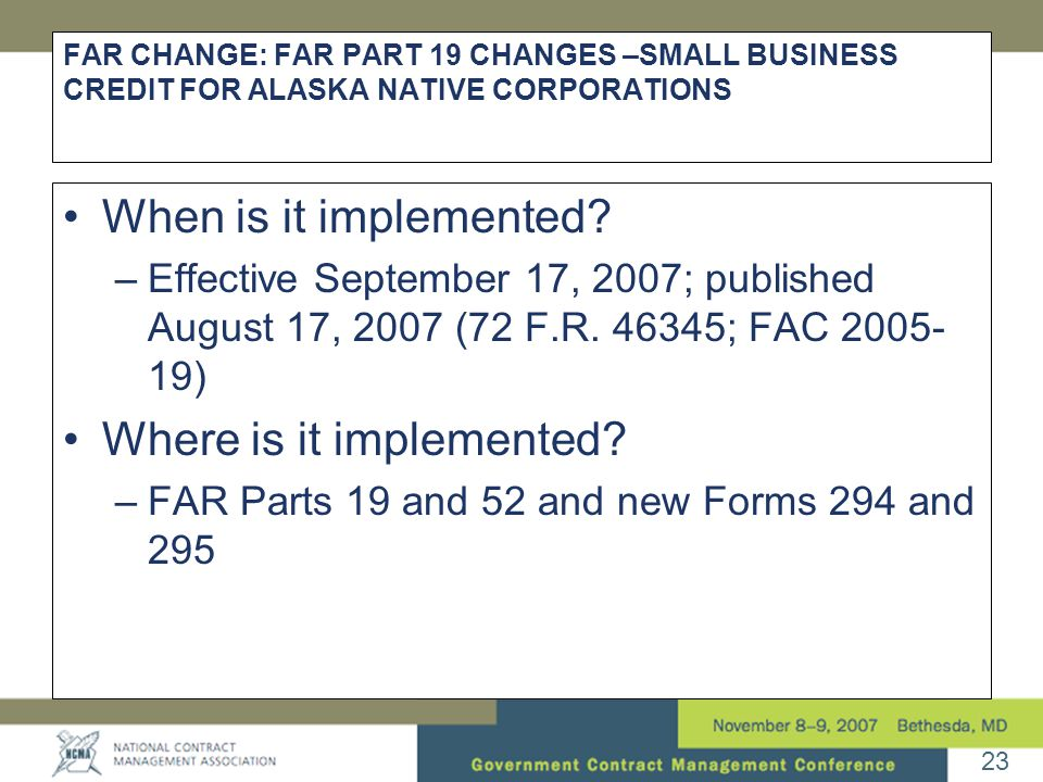 23 FAR CHANGE: FAR PART 19 CHANGES –SMALL BUSINESS CREDIT FOR ALASKA NATIVE CORPORATIONS •When is it implemented.