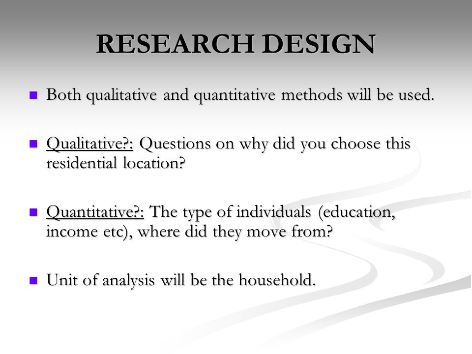 RESEARCH DESIGN  Both qualitative and quantitative methods will be used.