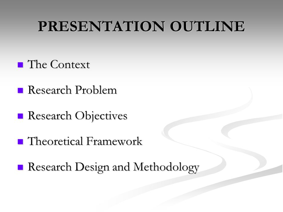 PRESENTATION OUTLINE  The Context  Research Problem  Research Objectives  Theoretical Framework  Research Design and Methodology