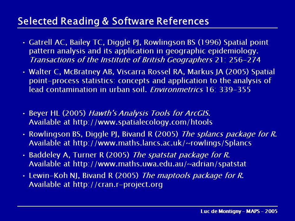 Selected Reading & Software References •Gatrell AC, Bailey TC, Diggle PJ, Rowlingson BS (1996) Spatial point pattern analysis and its application in g