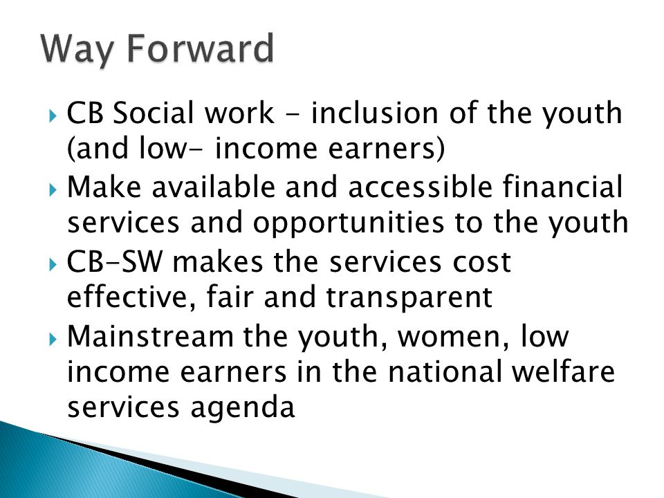  CB Social work - inclusion of the youth (and low- income earners)  Make available and accessible financial services and opportunities to the youth