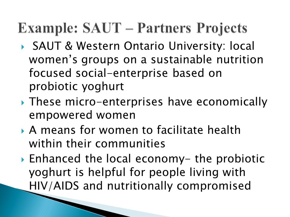  SAUT & Western Ontario University: local women's groups on a sustainable nutrition focused social-enterprise based on probiotic yoghurt  These micr
