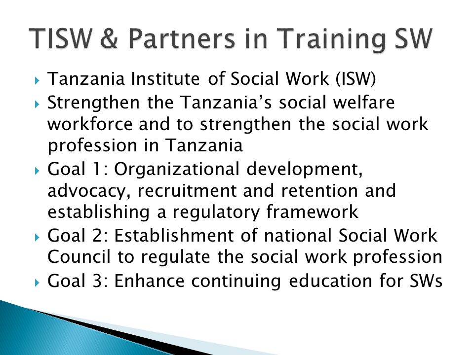  Tanzania Institute of Social Work (ISW)  Strengthen the Tanzania's social welfare workforce and to strengthen the social work profession in Tanzani