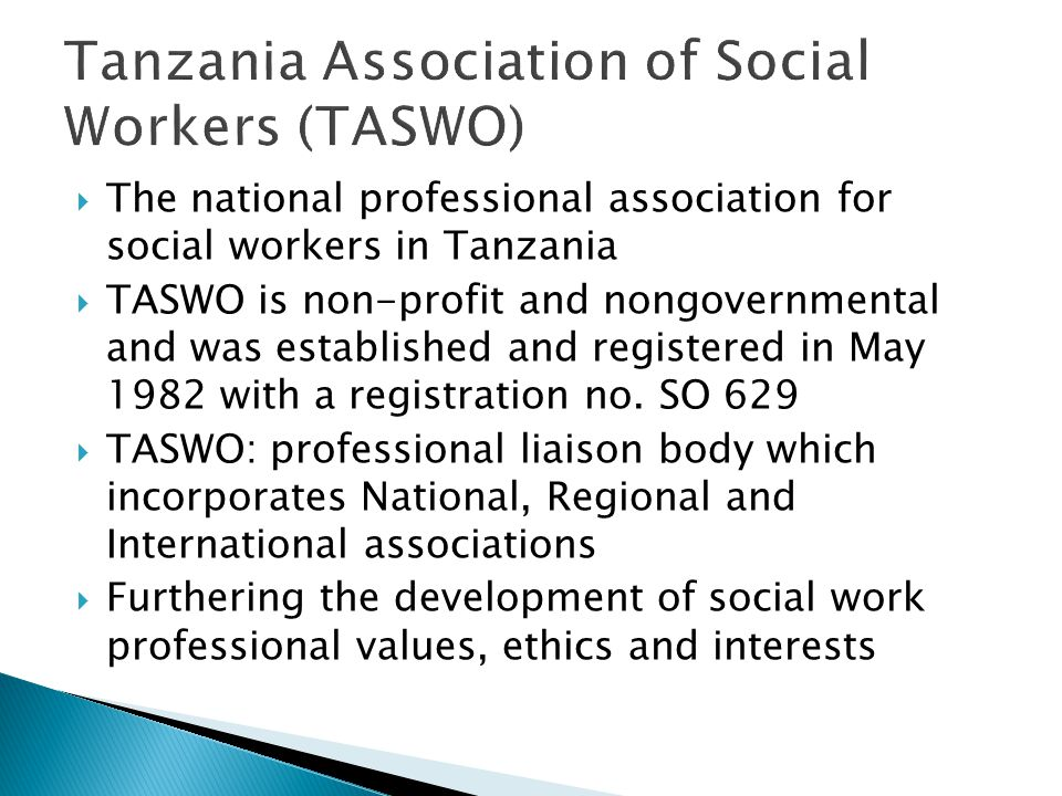  The national professional association for social workers in Tanzania  TASWO is non-profit and nongovernmental and was established and registered in