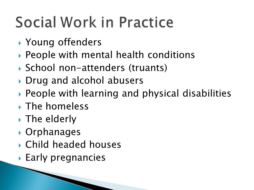  Young offenders  People with mental health conditions  School non-attenders (truants)  Drug and alcohol abusers  People with learning and physic