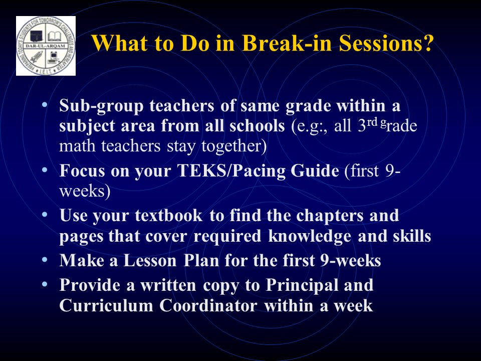 What to Do in Break-in Sessions? • Sub-group teachers of same grade within a subject area from all schools (e.g:, all 3 rd g rade math teachers stay t