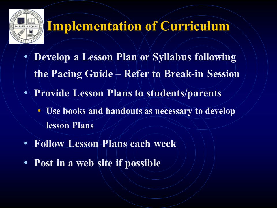 Implementation of Curriculum • Develop a Lesson Plan or Syllabus following the Pacing Guide – Refer to Break-in Session • Provide Lesson Plans to stud