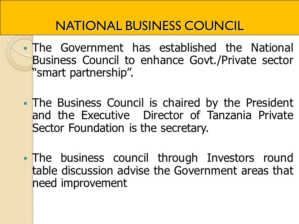 NATIONAL BUSINESS COUNCIL  The Government has established the National Business Council to enhance Govt./Private sector smart partnership .