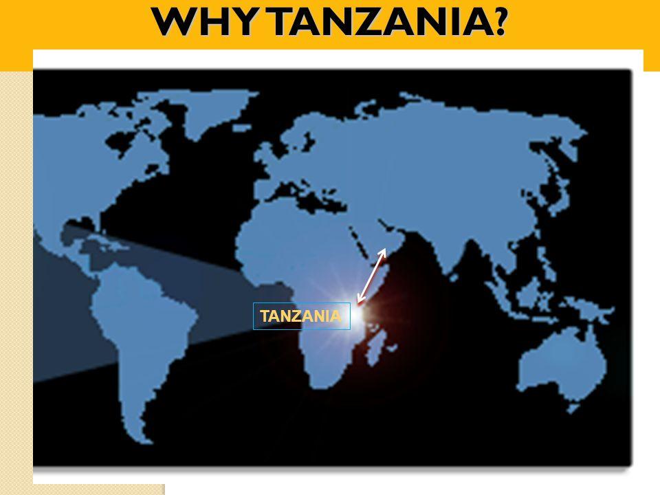 WHY TANZANIA? TANZANIA