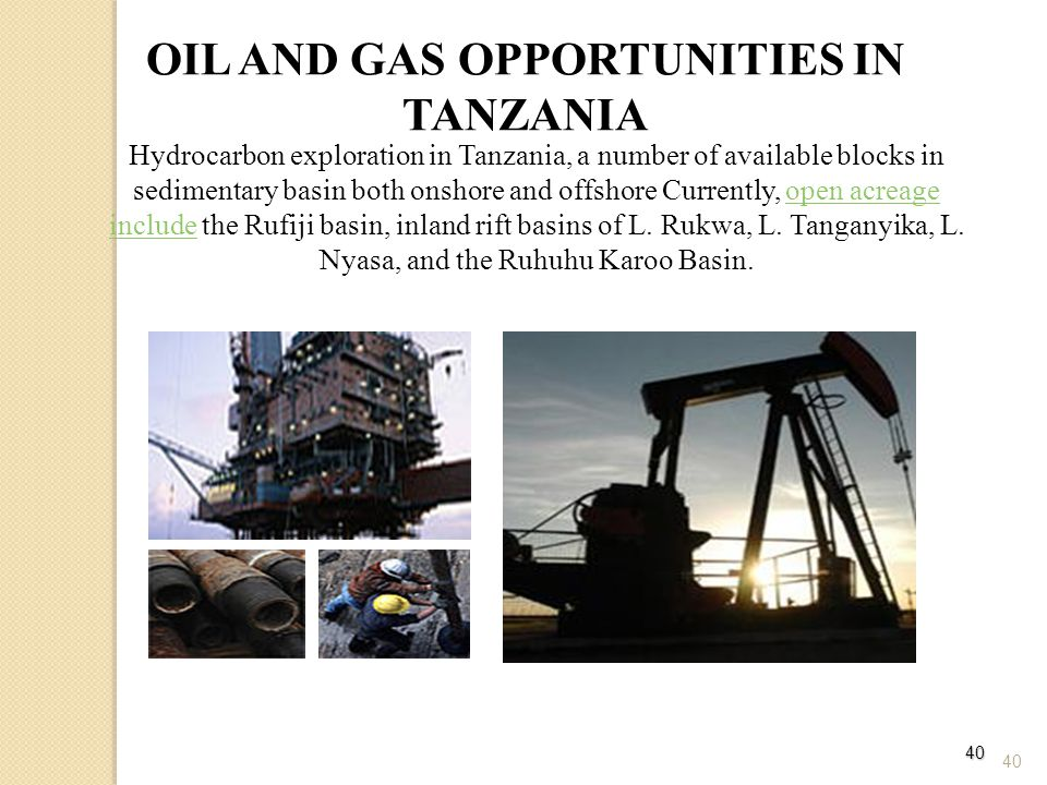 40 OIL AND GAS OPPORTUNITIES IN TANZANIA Hydrocarbon exploration in Tanzania, a number of available blocks in sedimentary basin both onshore and offshore Currently, open acreage include the Rufiji basin, inland rift basins of L.