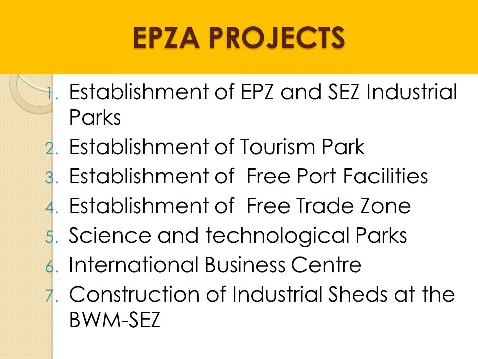 EPZA PROJECTS 1.Establishment of EPZ and SEZ Industrial Parks 2.