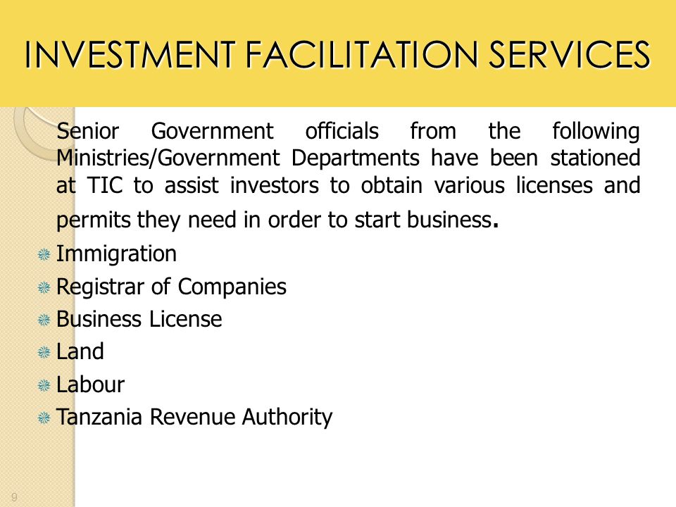 INVESTMENT FACILITATION SERVICES Senior Government officials from the following Ministries/Government Departments have been stationed at TIC to assist investors to obtain various licenses and permits they need in order to start business.
