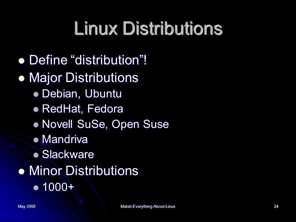 """May 2008Mateti-Everything-About-Linux24 Linux Distributions  Define """"distribution""""!  Major Distributions  Debian, Ubuntu  RedHat, Fedora  Novell"""