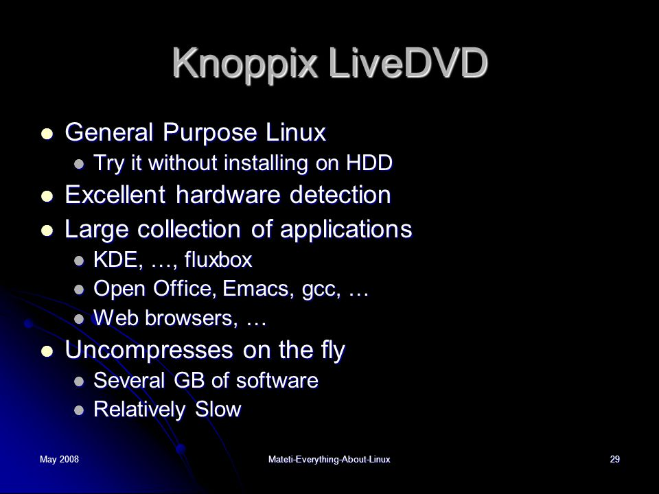 May 2008Mateti-Everything-About-Linux29 Knoppix LiveDVD  General Purpose Linux  Try it without installing on HDD  Excellent hardware detection  La