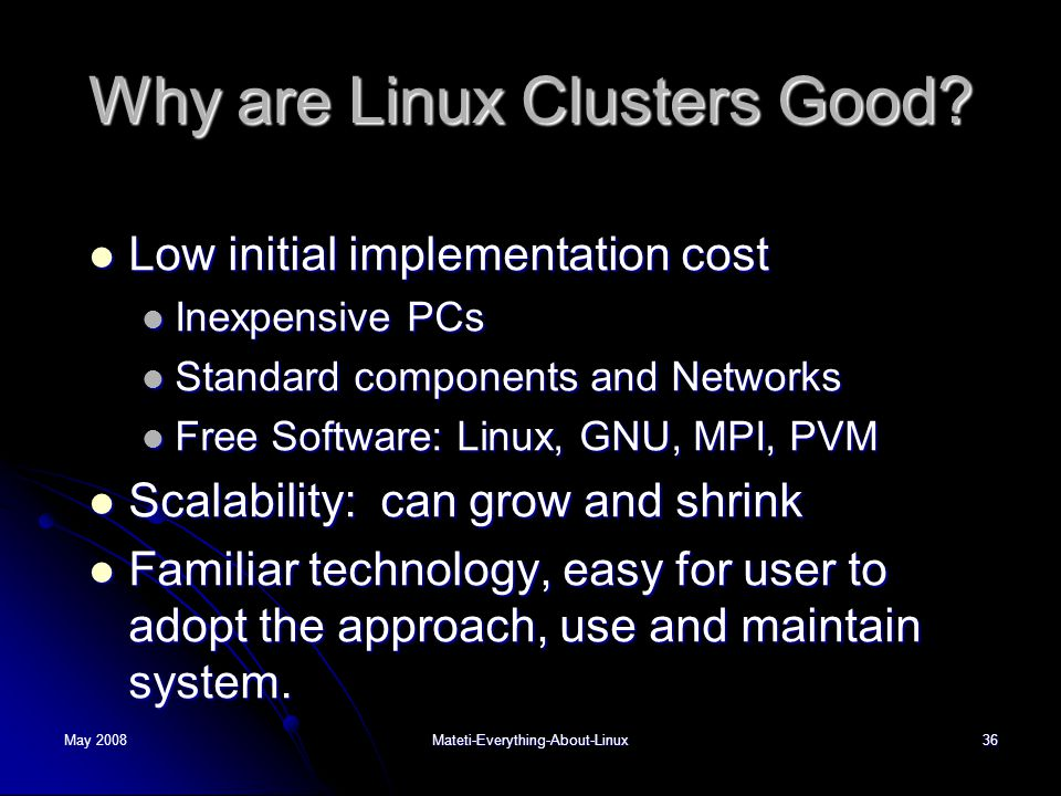 May 2008Mateti-Everything-About-Linux36 Why are Linux Clusters Good.