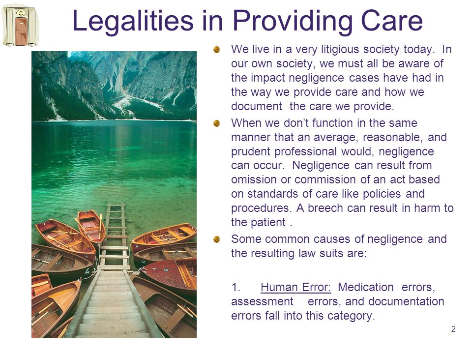 Legalities in Providing Care We live in a very litigious society today.
