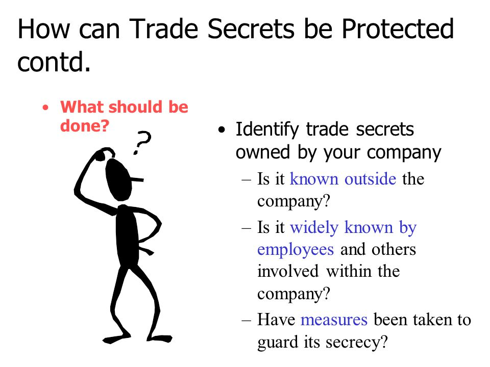 How can Trade Secrets be Protected contd. •What should be done.