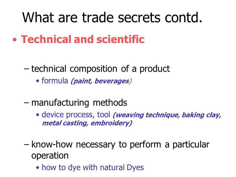 What are trade secrets contd.•Technical and scientific contd.