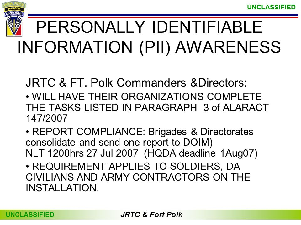JRTC & Fort Polk UNCLASSIFIED JRTC & Fort Polk UNCLASSIFIED PERSONALLY IDENTIFIABLE INFORMATION (PII) AWARENESS JRTC & FT.