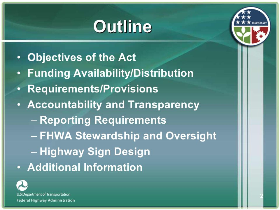 2 Outline •Objectives of the Act •Funding Availability/Distribution •Requirements/Provisions •Accountability and Transparency –Reporting Requirements –FHWA Stewardship and Oversight –Highway Sign Design •Additional Information