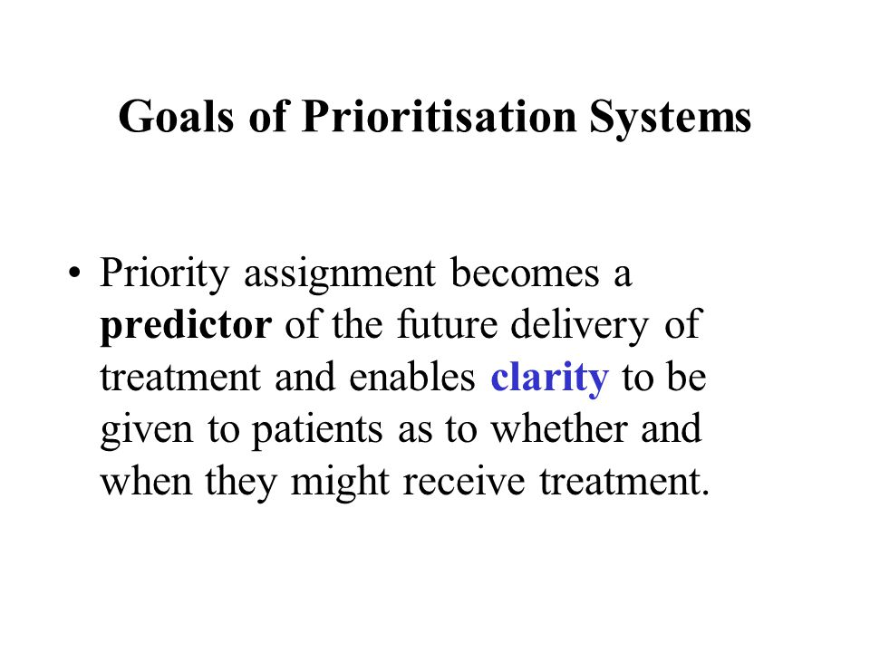 •Priority assignment becomes a predictor of the future delivery of treatment and enables clarity to be given to patients as to whether and when they might receive treatment.
