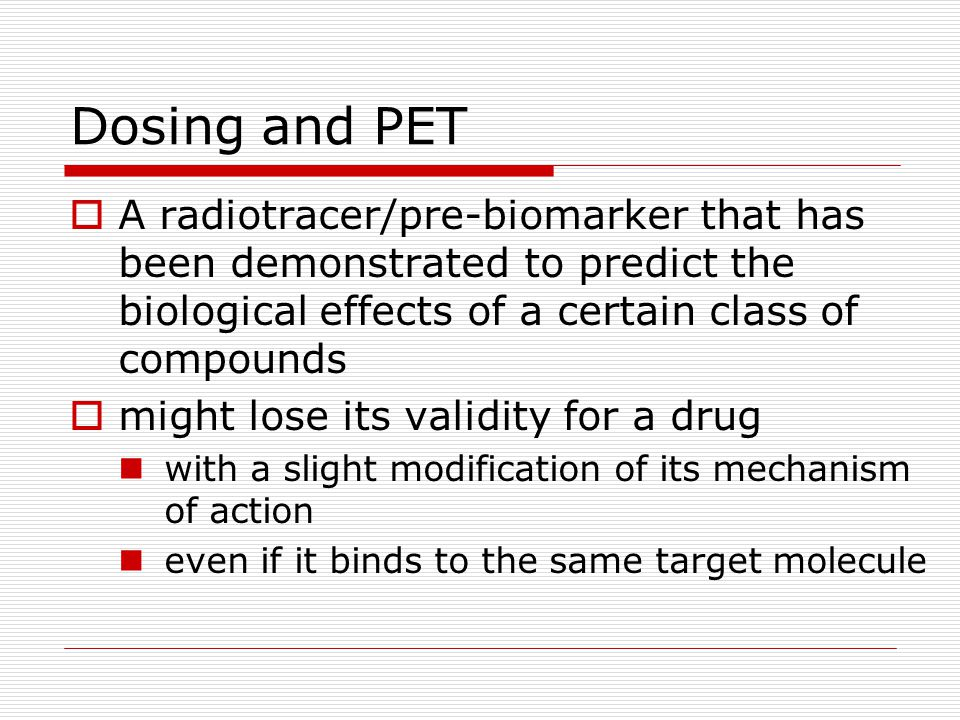 Dosing and PET  A radiotracer/pre-biomarker that has been demonstrated to predict the biological effects of a certain class of compounds  might lose
