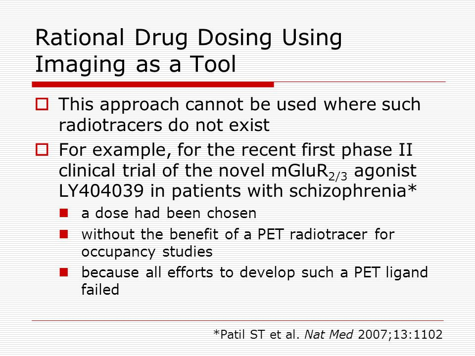 Rational Drug Dosing Using Imaging as a Tool  This approach cannot be used where such radiotracers do not exist  For example, for the recent first p