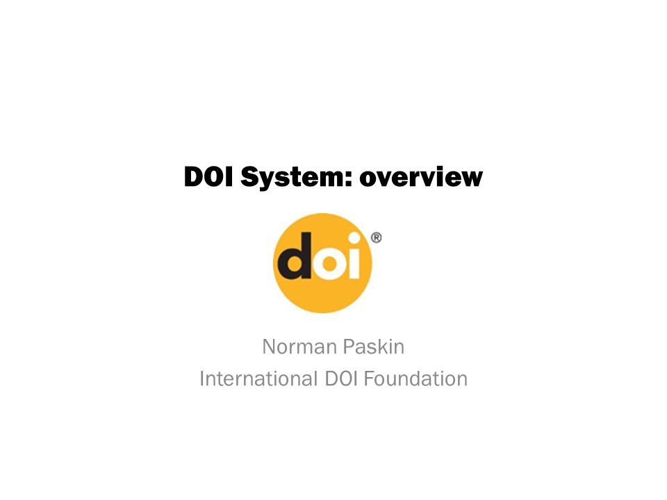DOI System: overview Norman Paskin International DOI Foundation