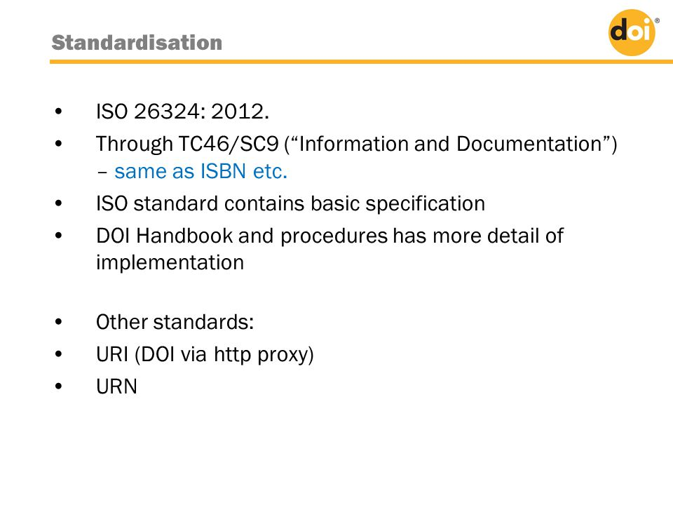 •ISO 26324: 2012. •Through TC46/SC9 ( Information and Documentation ) – same as ISBN etc.