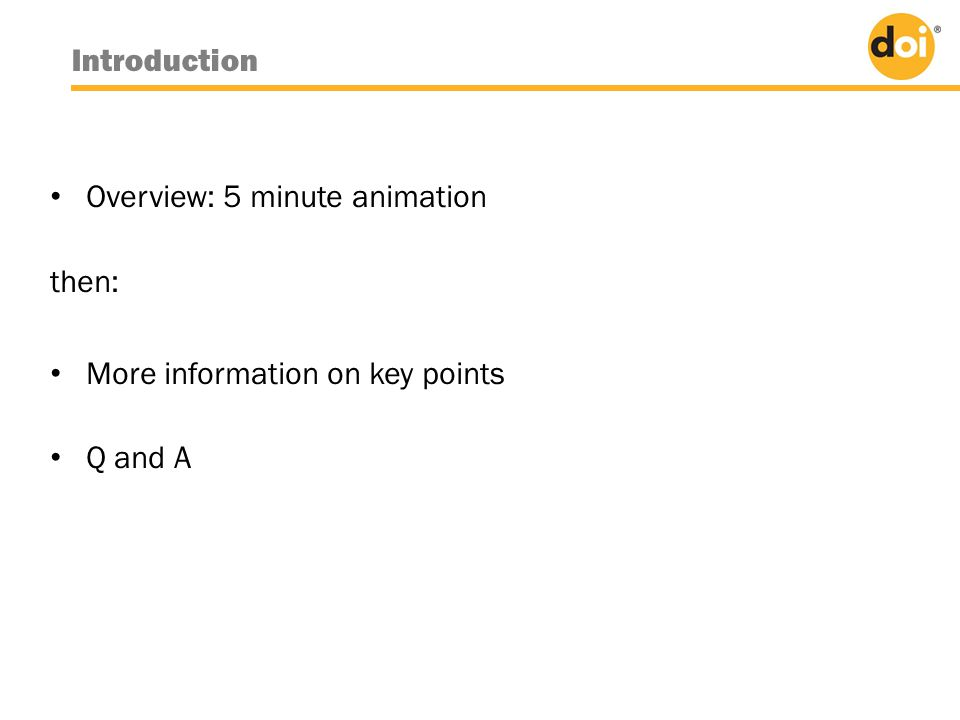 Introduction • Overview: 5 minute animation then: • More information on key points • Q and A