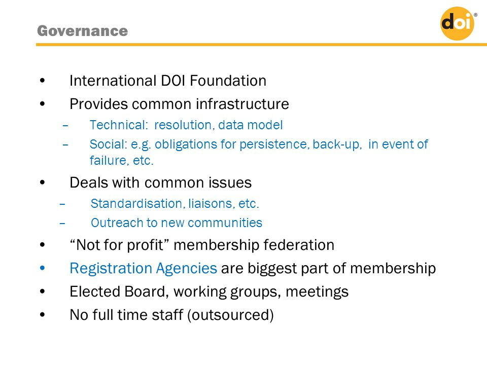 •International DOI Foundation •Provides common infrastructure –Technical: resolution, data model –Social: e.g.