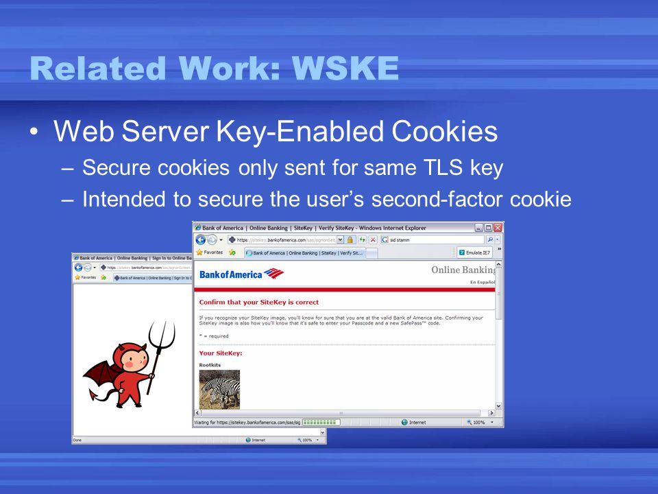 Related Work: WSKE •Web Server Key-Enabled Cookies –Secure cookies only sent for same TLS key –Intended to secure the user's second-factor cookie