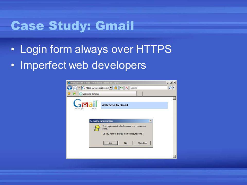 Case Study: Gmail •Login form always over HTTPS •Imperfect web developers