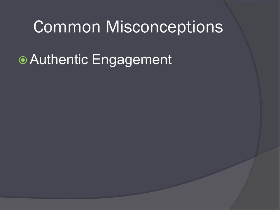 Common Misconceptions  Authentic Engagement