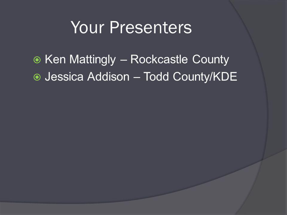 Your Presenters  Ken Mattingly – Rockcastle County  Jessica Addison – Todd County/KDE