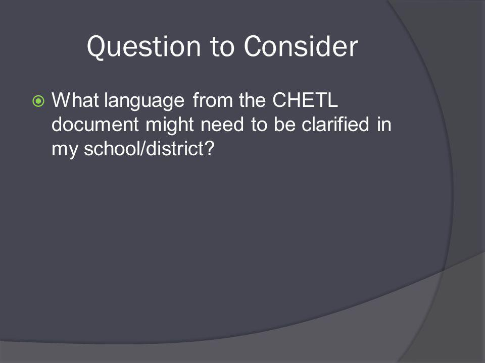 Question to Consider  What language from the CHETL document might need to be clarified in my school/district