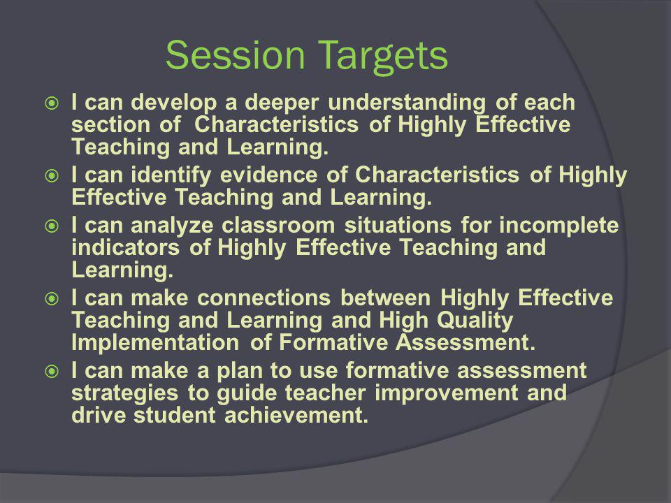 Session Targets  I can develop a deeper understanding of each section of Characteristics of Highly Effective Teaching and Learning.