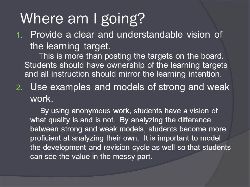 Where am I going. 1. Provide a clear and understandable vision of the learning target.