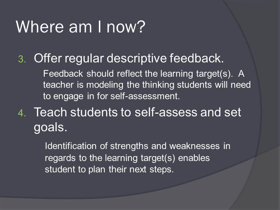Where am I now. 3. Offer regular descriptive feedback.
